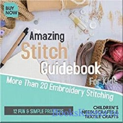 The Amazing Stitch Guidebook: More Than 20 Embroidery Stitching & 12 Fun &  ...
