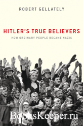 Hitler's True Believers : How Ordinary People Became Nazis