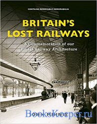 Britain's Lost Railways: A Commemoration of our finest railway architectur ...