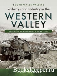 Railways and Industry in the Western Valley: Aberbeeg to Brynmawr and Ebbw  ...