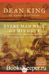 Every Man Will Do His Duty: An Anthology of Firsthand Accounts from the Age ...
