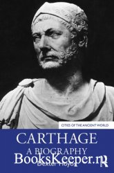 Carthage: A Biography (Cities of the Ancient World)