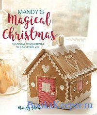 Mandy's Magical Christmas: 10 timeless sewing patterns for a handmade yule