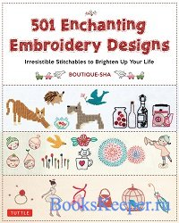 501 Enchanting Embroidery Designs: Irresistible Stitchables to Brighten Up  ...