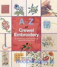 A-Z of Crewel Embroidery: The Ultimate Resource for Beginners and Experienc ...