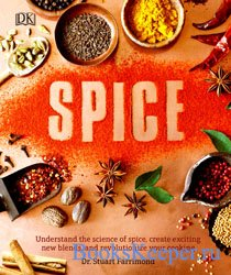Spice: Understand the science of spice, create exciting new blends, and rev ...