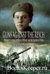 Guns Against the Reich: Memoirs of an Artillery Officer on the Eastern Fron ...