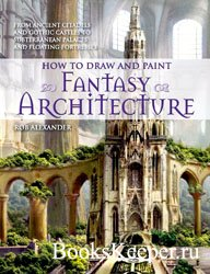 How to draw and paint fantasy architecture: From ancient citadels and gothi ...