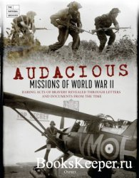 Audacious Missions of World War II: Daring Acts of Bravery Revealed Through ...