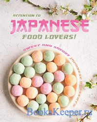 Attention to Japanese Food Lovers!: Sweet and Savory Japanese Desserts