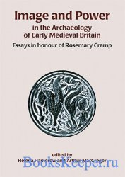 Image and Power in the Archaeology of Early Medieval Britain: Essays in hon ...