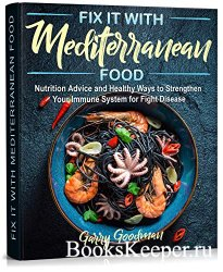 Fix It with Mediterranean Food: Unlock the Secrets of a Healthy Lifestyle w ...
