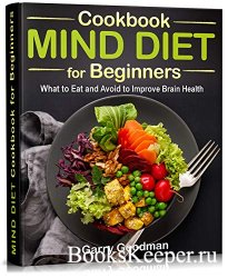 MIND DIET Cookbook for Beginners: What to Eat and Avoid to Improve Brain He ...