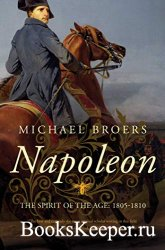 Napoleon: The Spirit of the Age: 1805-1810