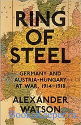 Ring of Steel: Germany And Austria-hungary At War; 1914-1918