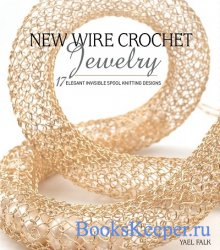 New Wire Crochet Jewelry: 17 Elegant Invisible Spool Knitting Designs
