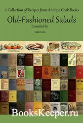 Old-Fashioned Salads: A Collection of Recipes from Antique Cook Books