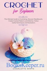 Crochet for Beginners: The Ultimate Guide to Crocheting