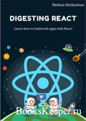 Digesting React: Learn how to build web applications with React
