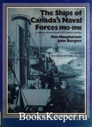 The Ships of Canada's Naval Forces 1910-1981: A Complete Pictorial History ...