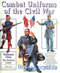 Combat Uniforms of the Civil War, Volume one: The Federal Army