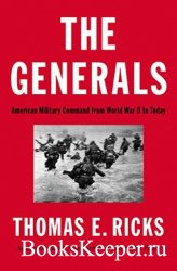 The Generals. American Military Command from World War II to Today