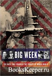 Big Week: Six Days that Changed the Course of World War II