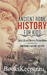Ancient Rome History for Kids: Daily Life and Historic Personalities Childr ...