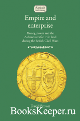Empire and enterprise: Money, power and the Adventurers for Irish land duri ...