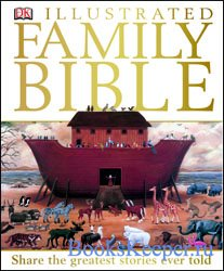Illustrated family Bible: Share the greatest stories ever told