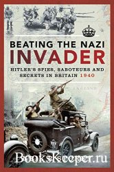 Beating the Nazi Invader: Hitler's Spies, Saboteurs and Secrets in Britain  ...