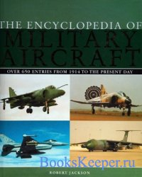 The Encyclopedia of Military Aircraft: Over 650 Entires From 1914 to the Pr ...