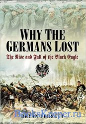 Why the Germans Lost: The Rise and Fall of the Black Eagle