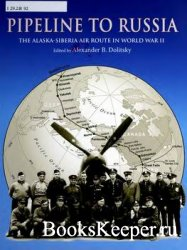 Pipeline to Russia: The Alaska-Siberia Air Route in World War II