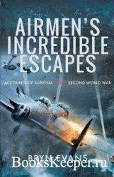 Airmen's Incredible Escapes: Accounts of Survival in the Second World War