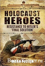 Holocaust Heroes: Resistance to Hitler's 'Final Solution'
