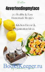 4everfeedingmyface 1st edition : 20 Healthy and Easy Homemade Recipes 20 Ki ...