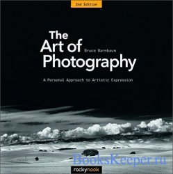 The Art of Photography: A Personal Approach to Artistic Expression, 2nd Edi ...