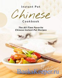 Chinese Instant Pot Cookbook: The All-Time Favorite Chinese Instant Pot Rec ...
