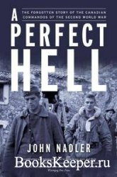 A Perfect Hell: The Forgotten Story of the Canadian Commandos of the Second ...