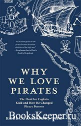 Why We Love Pirates: The Hunt for Captain Kidd and How He Changed Piracy Fo ...
