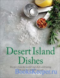 Desert Island Dishes: Recipes from the World's Top Chefs Celebrating 130 Y ...