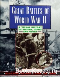Great Battles of World War II: A Visual History of Victory, Defeat and Glor ...