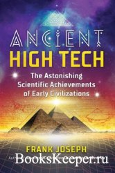 Ancient High Tech: The Astonishing Scientific Achievements of Early Civiliz ...