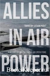 Allies in Air Power: A History of Multinational Air Operations (Aviation an ...