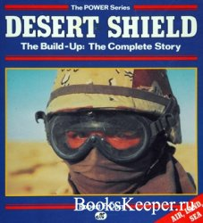 Desert Shield: The Build-up, the Complete Story (The Power Series)