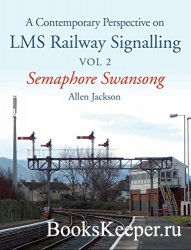 Contemporary Perspective on LMS Railway Signalling Vol 2: Semaphore Swanson ...
