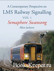 Contemporary Perspective on LMS Railway Signalling Vol 1: Semaphore Swanson ...