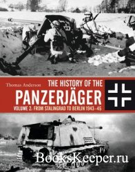 The History of the Panzerjager Volume 2: From Stalingrad to Berlin 1943-194 ...