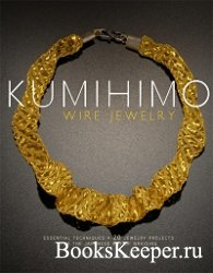 Kumihimo Wire Jewelry: Essential Techniques and 20 Jewelry Projects for the ...